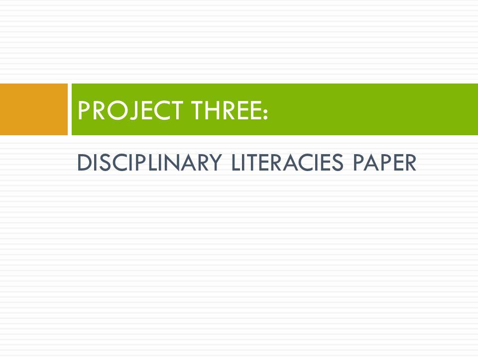 DISCIPLINARY LITERACIES PAPER PROJECT THREE: