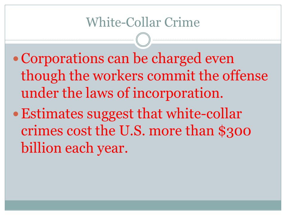 White-Collar Crime Corporations can be charged even though the workers commit the offense under the laws of incorporation. Estimates suggest that whit