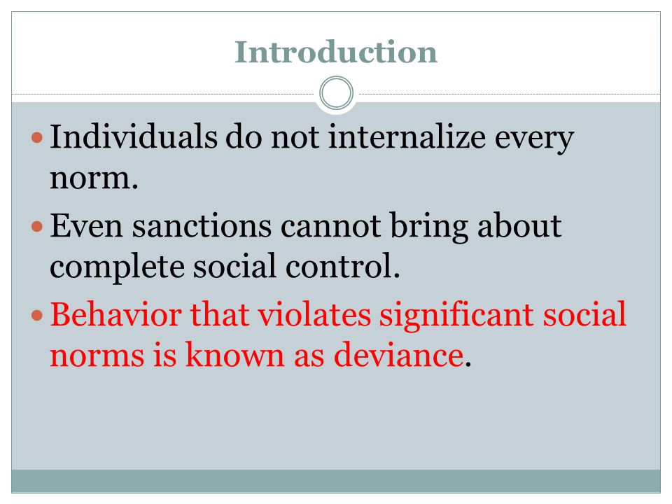 Introduction Individuals do not internalize every norm. Even sanctions cannot bring about complete social control. Behavior that violates significant
