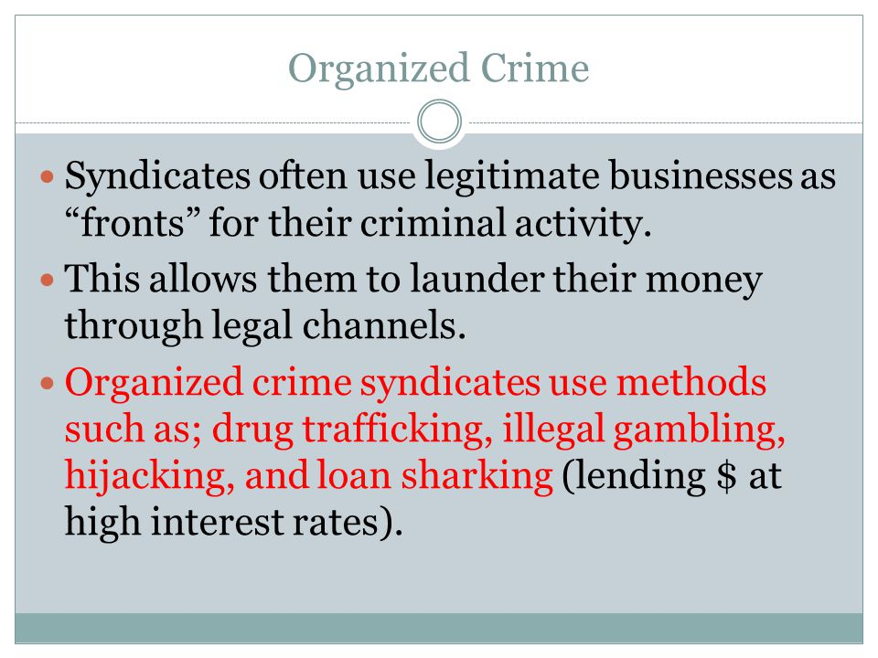 "Organized Crime Syndicates often use legitimate businesses as ""fronts"" for their criminal activity. This allows them to launder their money through le"