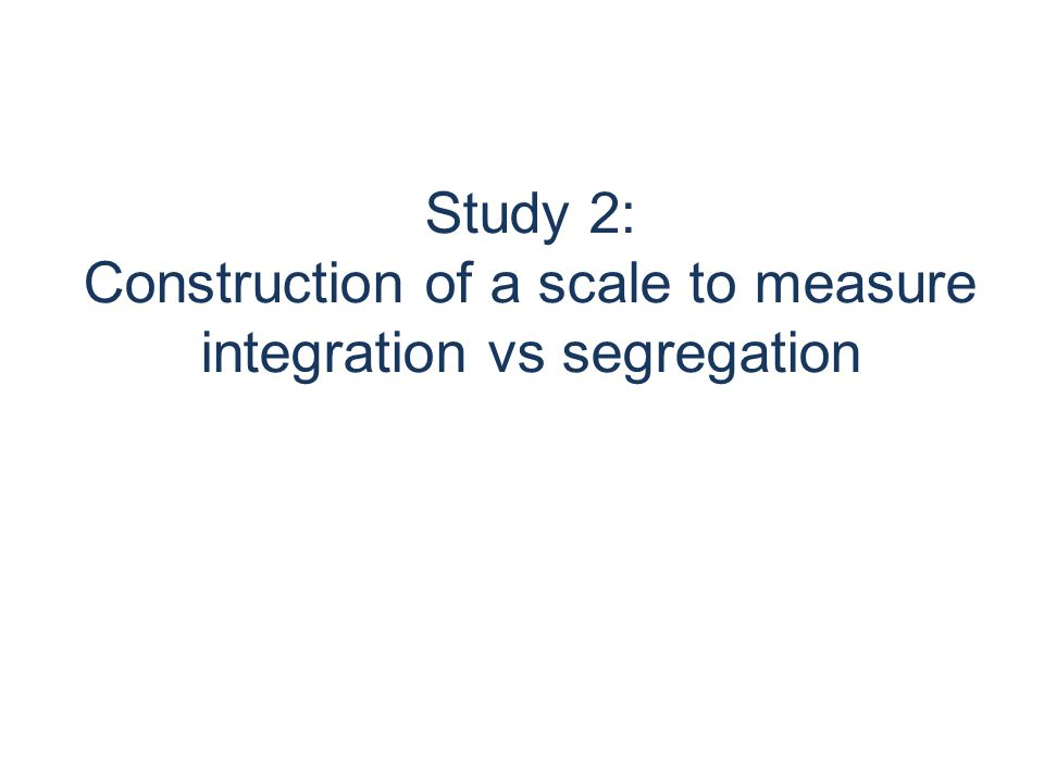 Study 2: Construction of a scale to measure integration vs segregation