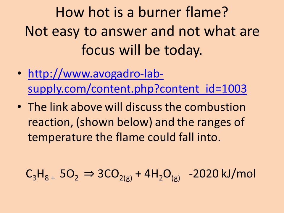 How hot is a burner flame? Not easy to answer and not what are focus will be today. http://www.avogadro-lab- supply.com/content.php?content_id=1003 ht