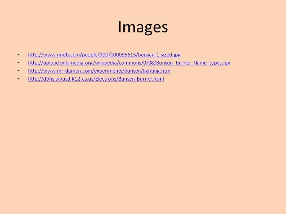Images http://www.nndb.com/people/900/000095615/bunsen-1-sized.jpg http://upload.wikimedia.org/wikipedia/commons/0/08/Bunsen_burner_flame_types.jpg ht