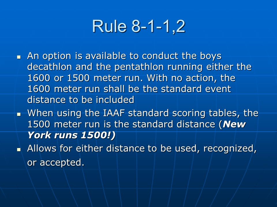 Rule 8-1-1,2 An option is available to conduct the boys decathlon and the pentathlon running either the 1600 or 1500 meter run.