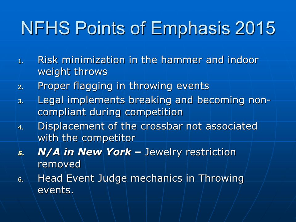 NFHS Points of Emphasis 2015 1. Risk minimization in the hammer and indoor weight throws 2.