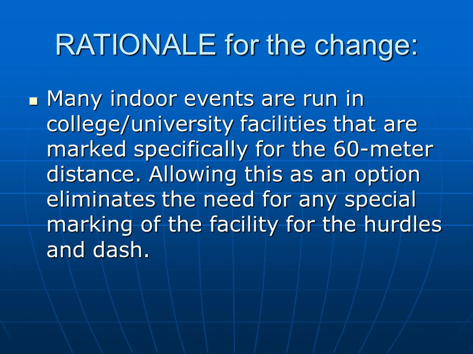 RATIONALE for the change: Many indoor events are run in college/university facilities that are marked specifically for the 60-meter distance.
