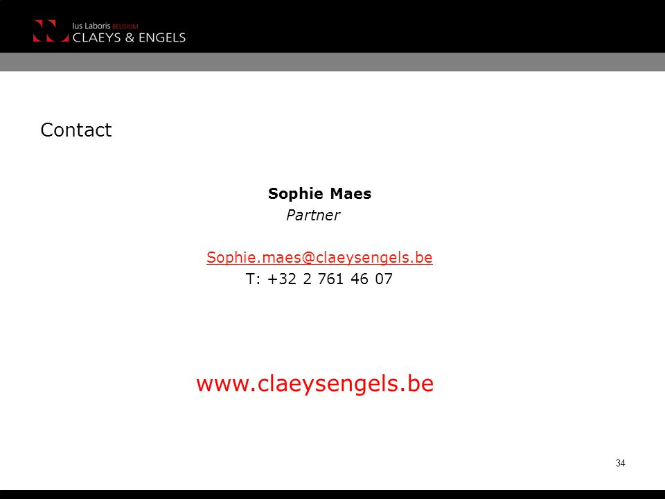 Contact Sophie Maes Partner Sophie.maes@claeysengels.be T: +32 2 761 46 07 34 www.claeysengels.be