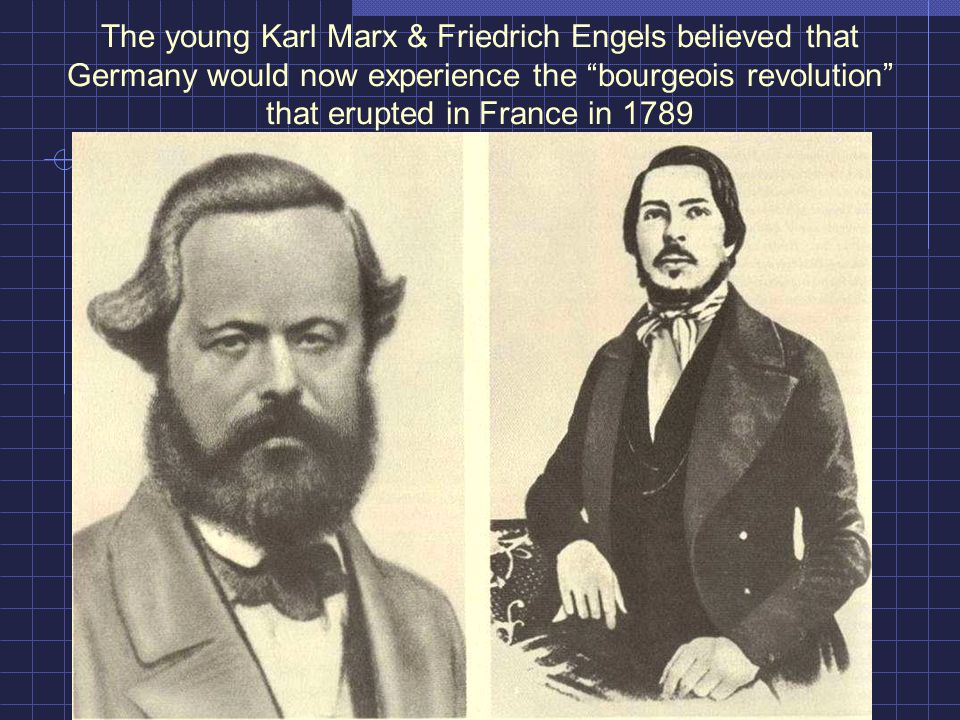 The young Karl Marx & Friedrich Engels believed that Germany would now experience the bourgeois revolution that erupted in France in 1789