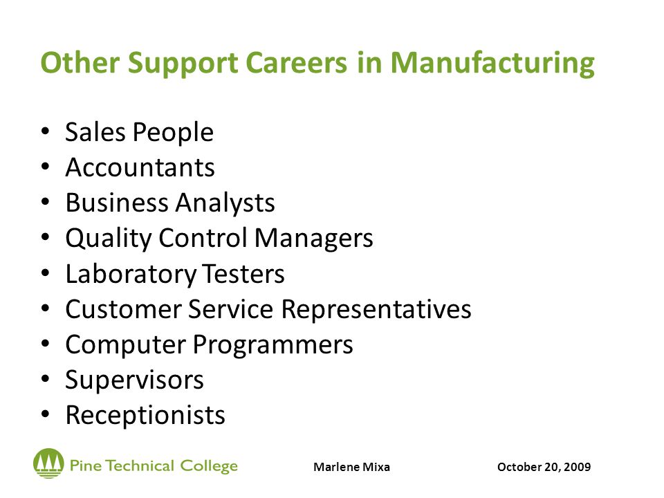 Other Support Careers in Manufacturing Sales People Accountants Business Analysts Quality Control Managers Laboratory Testers Customer Service Representatives Computer Programmers Supervisors Receptionists Marlene MixaOctober 20, 2009