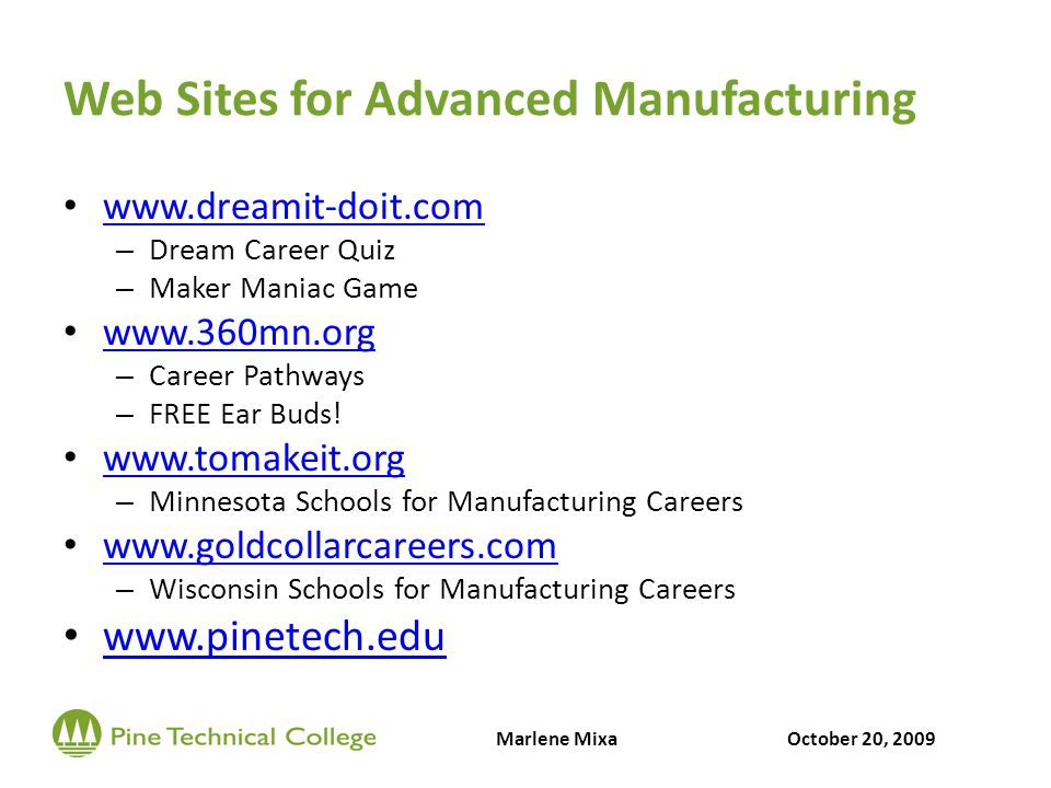 Web Sites for Advanced Manufacturing www.dreamit-doit.com – Dream Career Quiz – Maker Maniac Game www.360mn.org – Career Pathways – FREE Ear Buds.