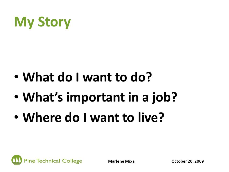 My Story What do I want to do. What's important in a job.