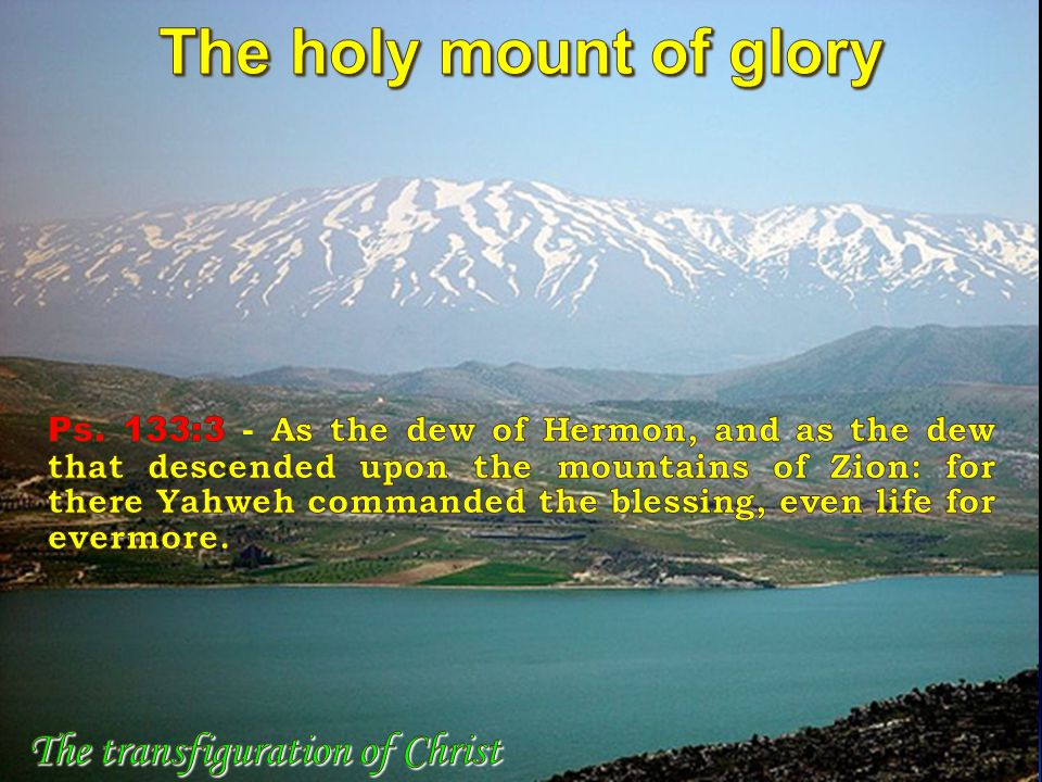 Mt Hermon and eternal life The transfiguration of Christ Mt Hermon