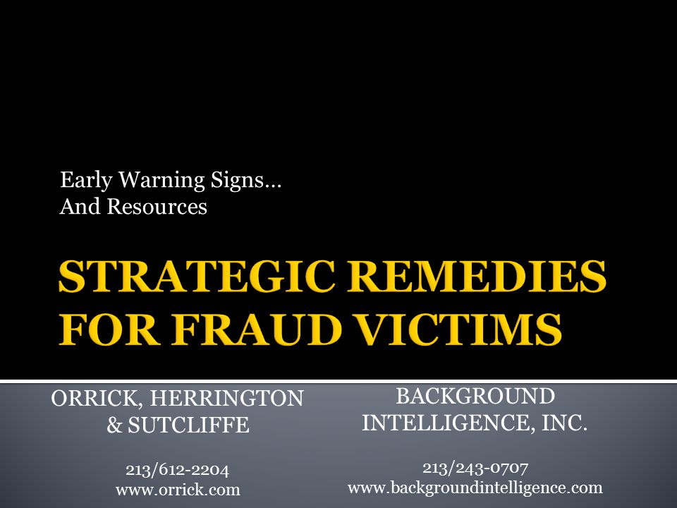 Early Warning Signs… And Resources ORRICK, HERRINGTON & SUTCLIFFE 213/612-2204 www.orrick.com BACKGROUND INTELLIGENCE, INC.