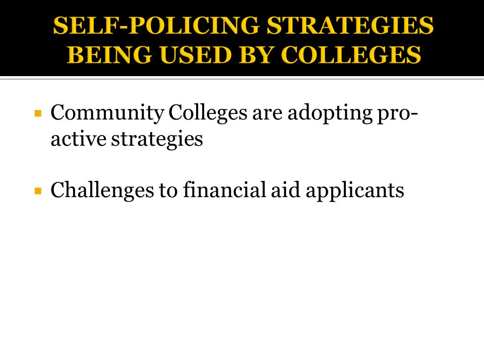  Community Colleges are adopting pro- active strategies  Challenges to financial aid applicants