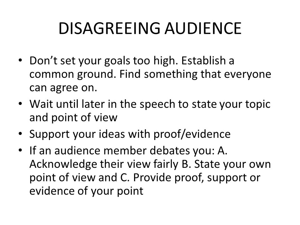 DISAGREEING AUDIENCE Don't set your goals too high.