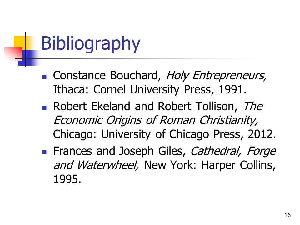 Bibliography Constance Bouchard, Holy Entrepreneurs, Ithaca: Cornel University Press, 1991.