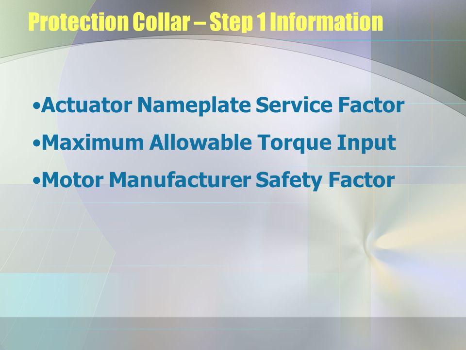 Protection Collar – Step 1 Information Actuator Nameplate Service Factor Maximum Allowable Torque Input Motor Manufacturer Safety Factor