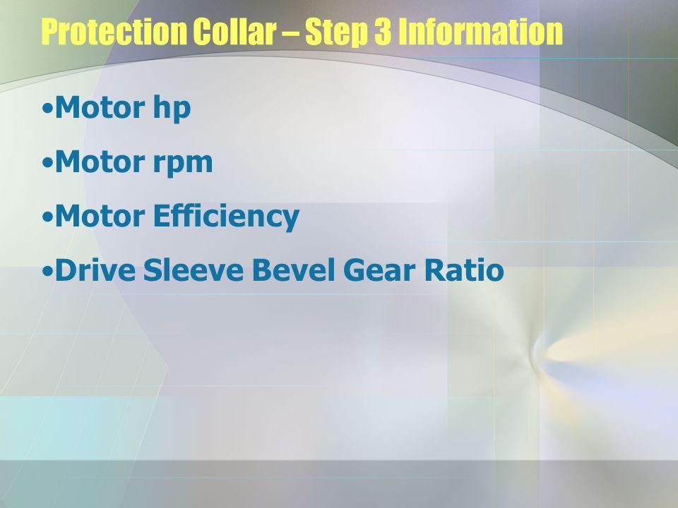 Protection Collar – Step 3 Information Motor hp Motor rpm Motor Efficiency Drive Sleeve Bevel Gear Ratio