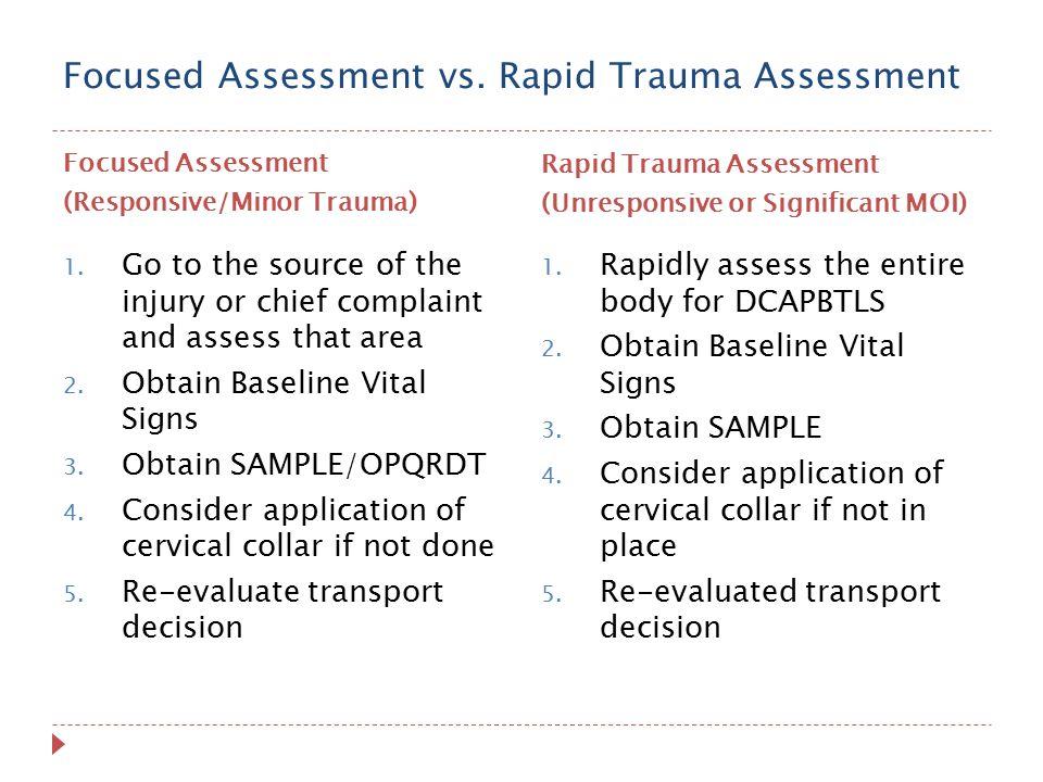 Focused Assessment vs. Rapid Trauma Assessment Focused Assessment (Responsive/Minor Trauma) Rapid Trauma Assessment (Unresponsive or Significant MOI)