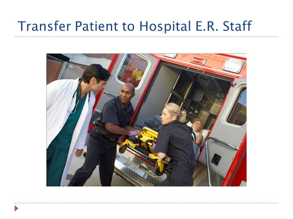 Transfer Patient to Hospital E.R. Staff