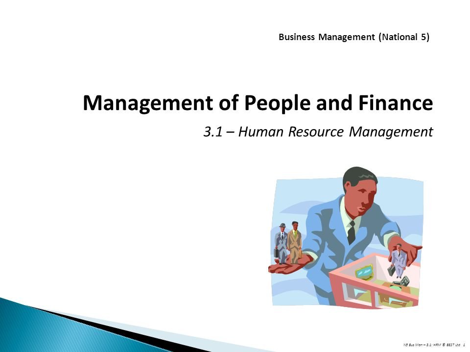 N5 Bus Man – 3.1: HRM © BEST Ltd 1 Business Management (National 5) Management of People and Finance 3.1 – Human Resource Management