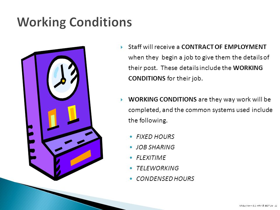 N5 Bus Man – 3.1: HRM © BEST Ltd 11 Working Conditions  Staff will receive a CONTRACT OF EMPLOYMENT when they begin a job to give them the details of their post.