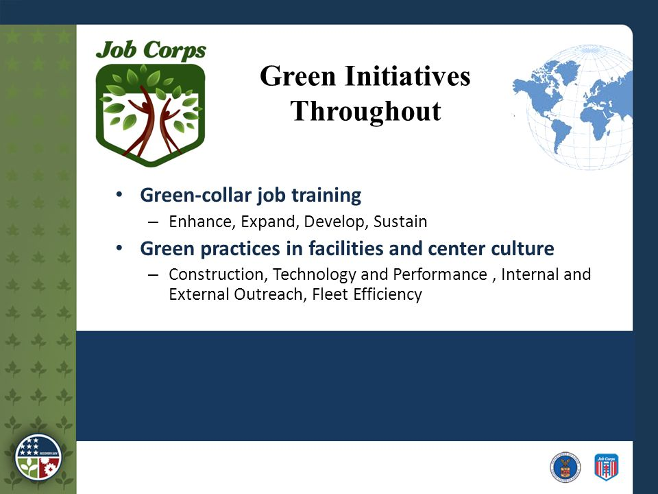 Green Initiatives Throughout Green-collar job training – Enhance, Expand, Develop, Sustain Green practices in facilities and center culture – Construction, Technology and Performance, Internal and External Outreach, Fleet Efficiency