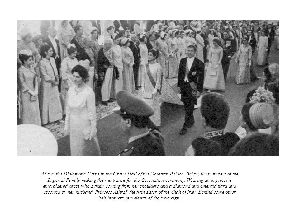Above, the Diplomatic Corps in the Grand HaII of the Golestan Palace. Below, the members of the Imperial Family making their entrance for the Coronati