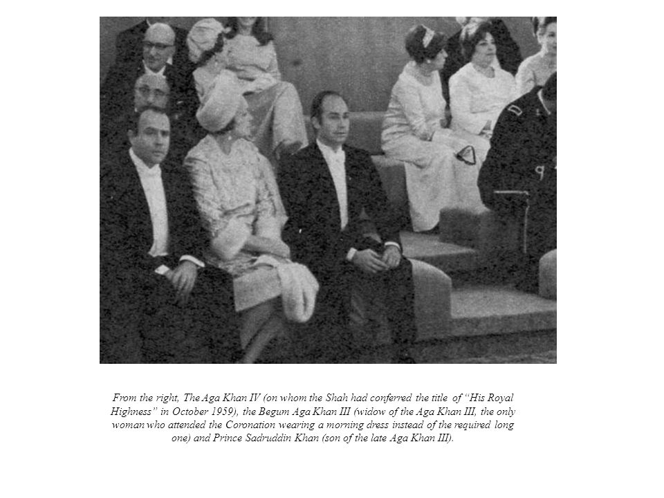 "From the right, The Aga Khan IV (on whom the Shah had conferred the title of ""His Royal Highness"" in October 1959), the Begum Aga Khan III (widow of t"