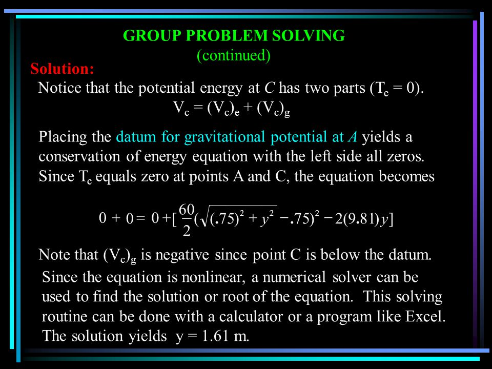 GROUP PROBLEM SOLVING (continued) Notice that the potential energy at C has two parts (T c = 0).