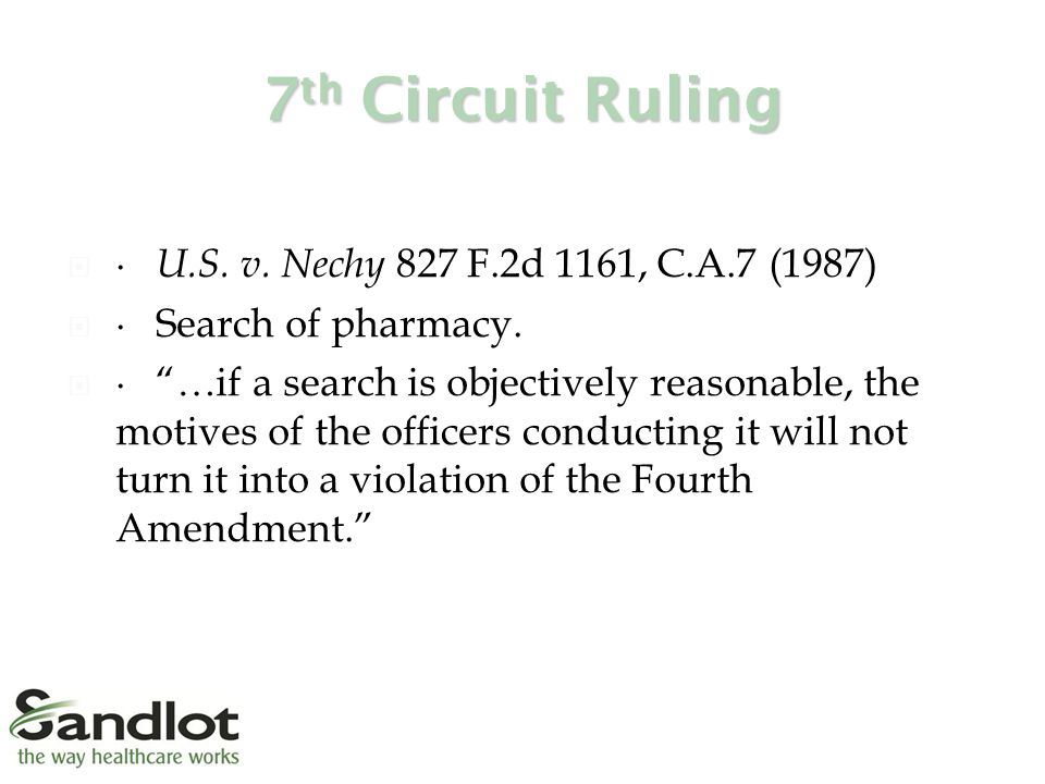 7 th Circuit Ruling  ∙ U.S. v. Nechy 827 F.2d 1161, C.A.7 (1987)  ∙ Search of pharmacy.