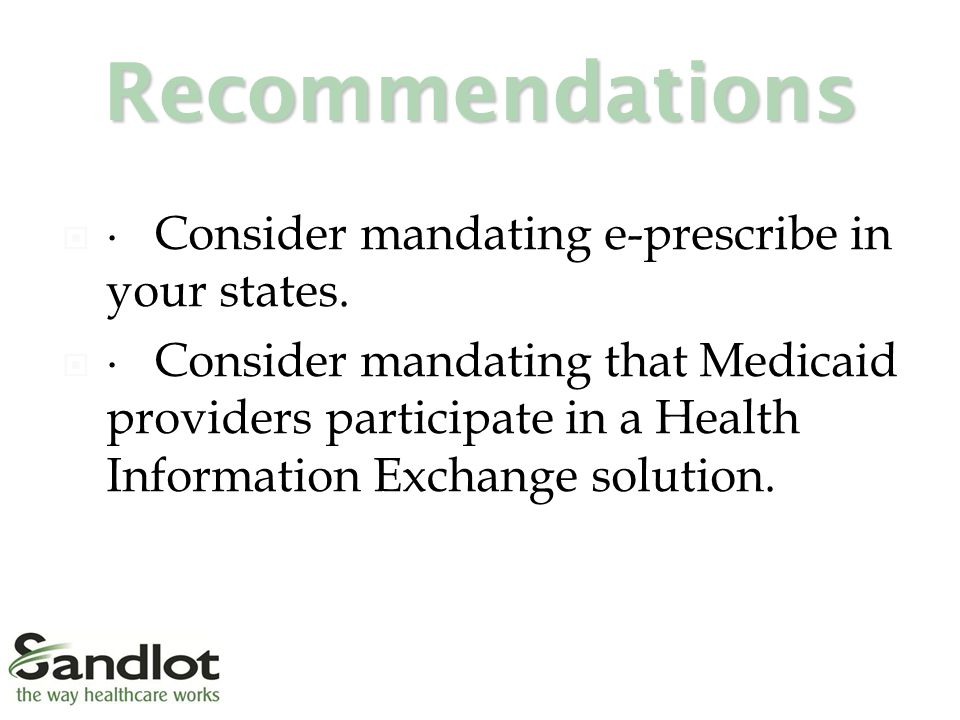 Recommendations  ∙ Consider mandating e-prescribe in your states.