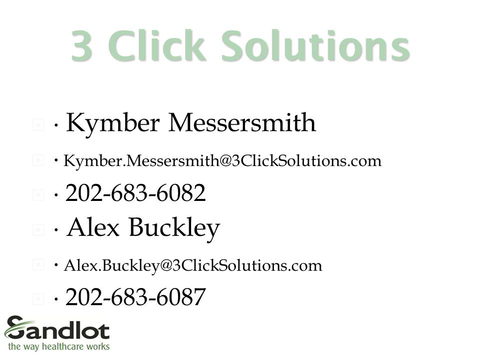 3 Click Solutions  ∙ Kymber Messersmith  ∙ Kymber.Messersmith@3ClickSolutions.com  ∙ 202-683-6082  ∙ Alex Buckley  ∙ Alex.Buckley@3ClickSolutions.com  ∙ 202-683-6087