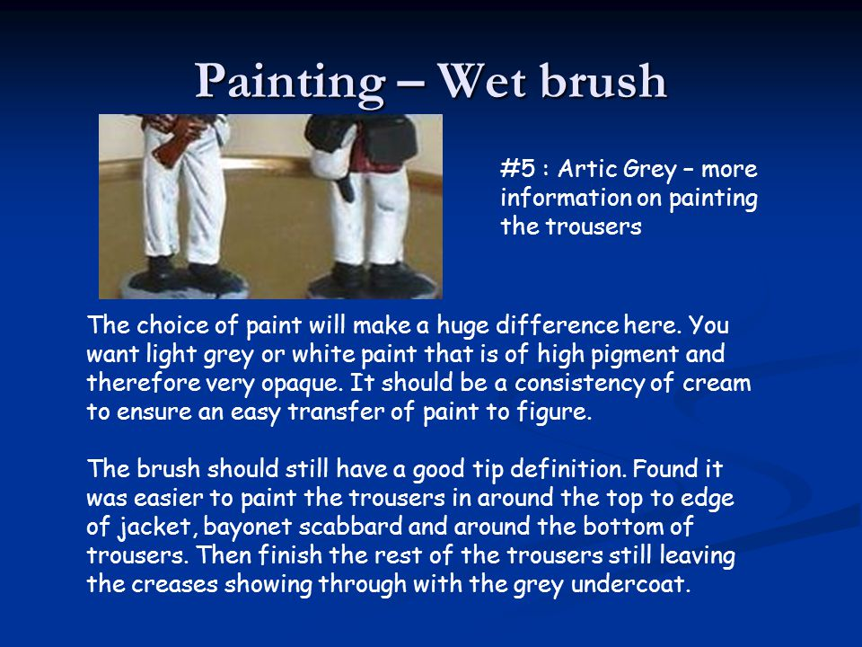 Painting – Wet brush #5 : Artic Grey – more information on painting the trousers The choice of paint will make a huge difference here. You want light