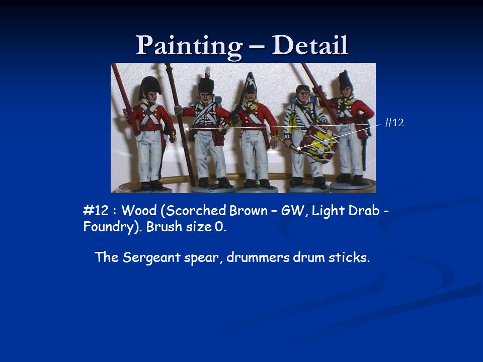 Painting – Detail #12 : Wood (Scorched Brown – GW, Light Drab - Foundry). Brush size 0. The Sergeant spear, drummers drum sticks.