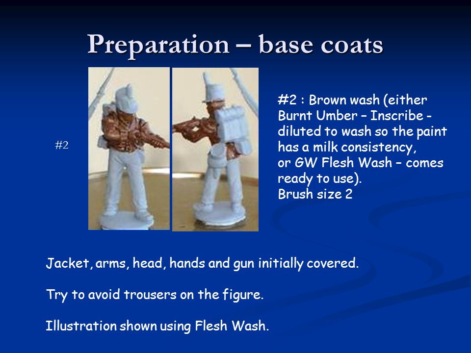 Preparation – base coats #2 : Brown wash (either Burnt Umber – Inscribe - diluted to wash so the paint has a milk consistency, or GW Flesh Wash – come