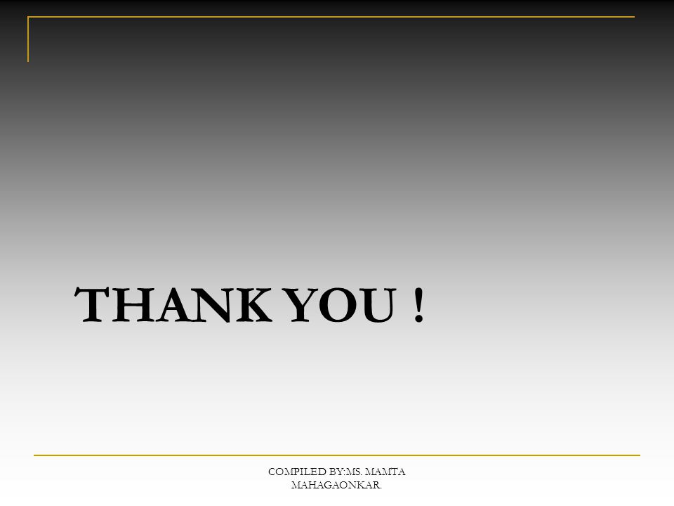 COMPILED BY:MS. MAMTA MAHAGAONKAR. THANK YOU !