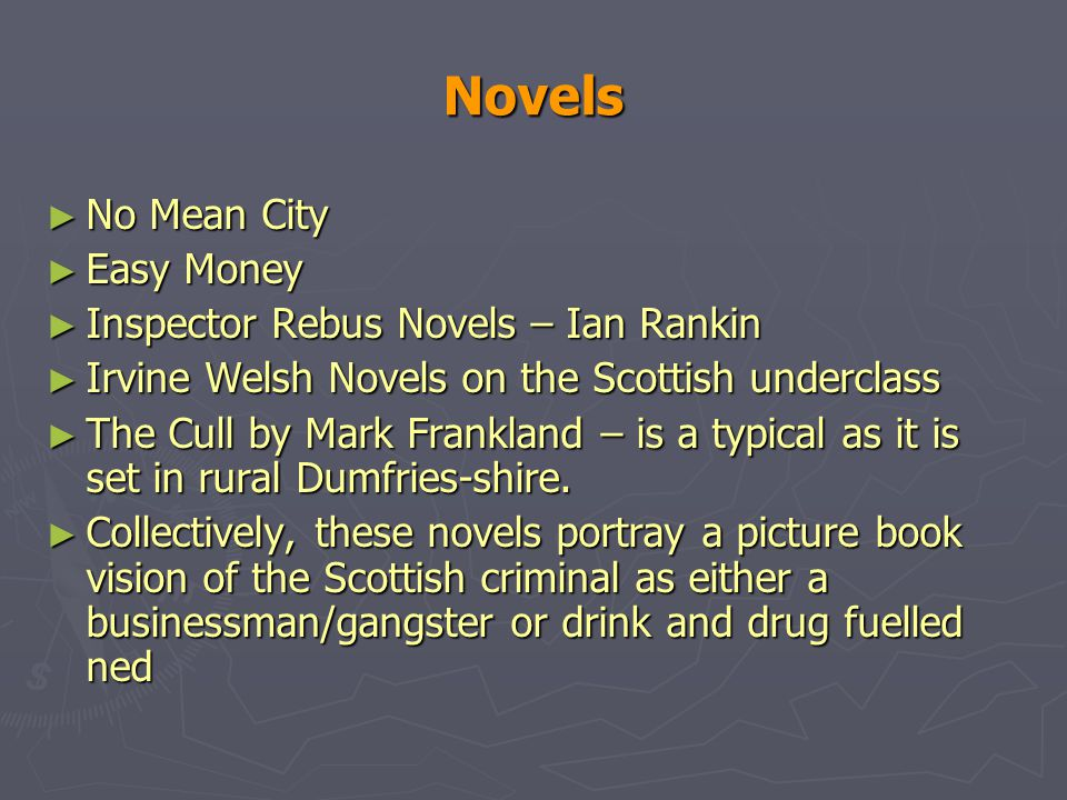 Novels ► No Mean City ► Easy Money ► Inspector Rebus Novels – Ian Rankin ► Irvine Welsh Novels on the Scottish underclass ► The Cull by Mark Frankland – is a typical as it is set in rural Dumfries-shire.