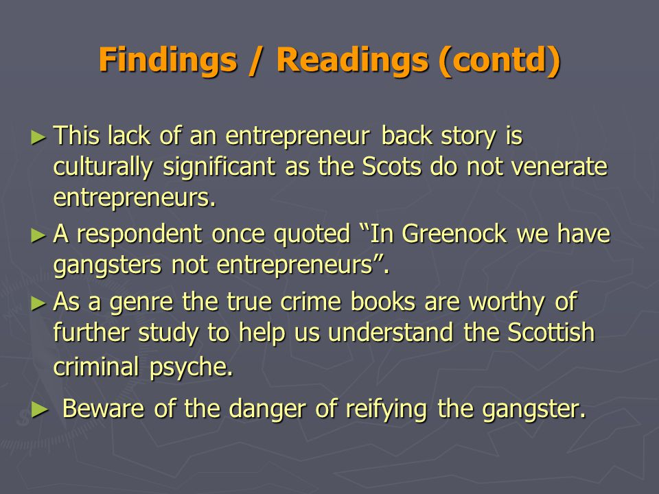 Findings / Readings (contd) ► This lack of an entrepreneur back story is culturally significant as the Scots do not venerate entrepreneurs.