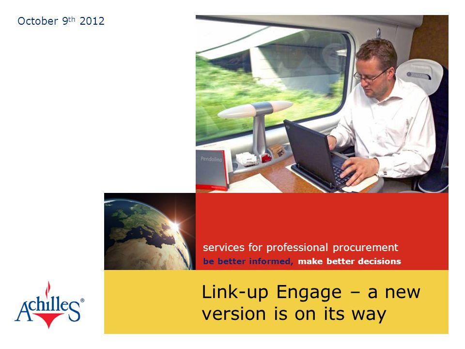 services for professional procurement be better informed, make better decisions services for professional procurement be better informed, make better decisions Link-up Engage – a new version is on its way October 9 th 2012