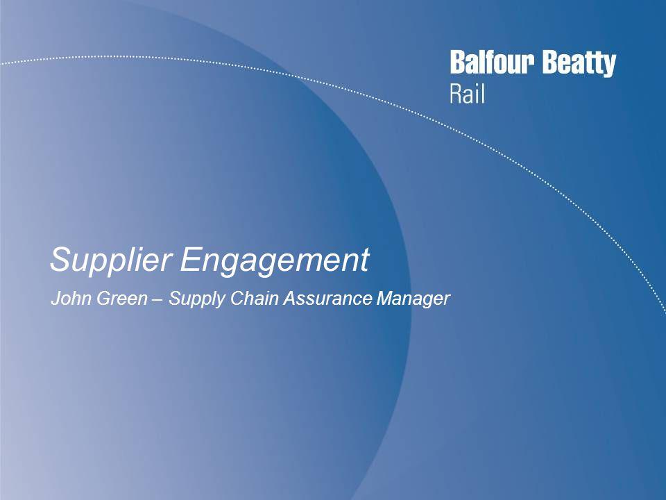 Supplier Engagement John Green – Supply Chain Assurance Manager