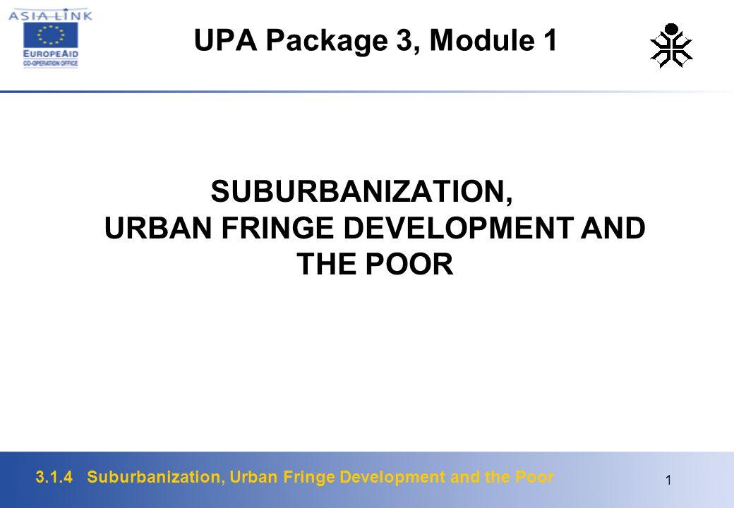 3.1.4 Suburbanization, Urban Fringe Development and the Poor 1 UPA Package 3, Module 1 SUBURBANIZATION, URBAN FRINGE DEVELOPMENT AND THE POOR