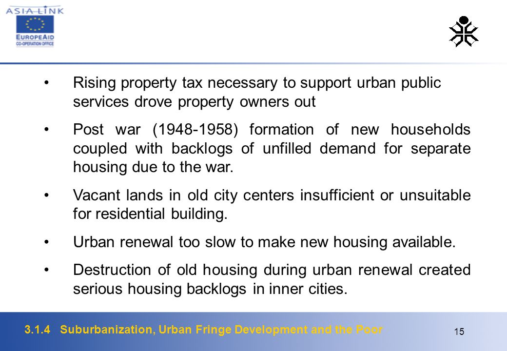 3.1.4 Suburbanization, Urban Fringe Development and the Poor 15 Rising property tax necessary to support urban public services drove property owners o