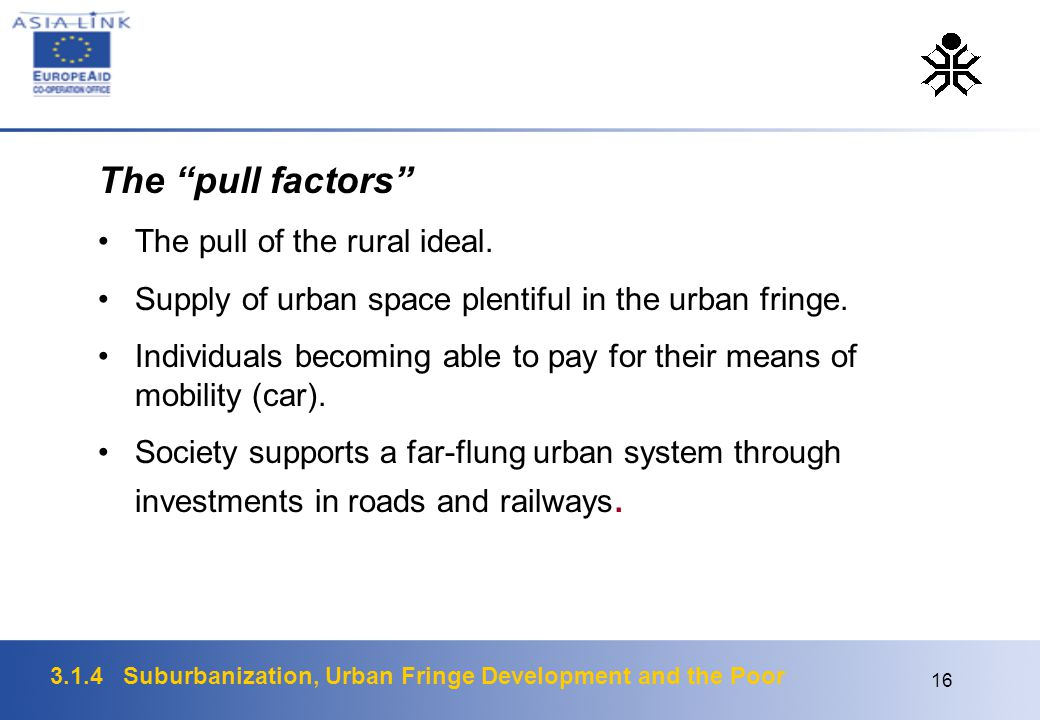 "3.1.4 Suburbanization, Urban Fringe Development and the Poor 16 The ""pull factors"" The pull of the rural ideal. Supply of urban space plentiful in the"
