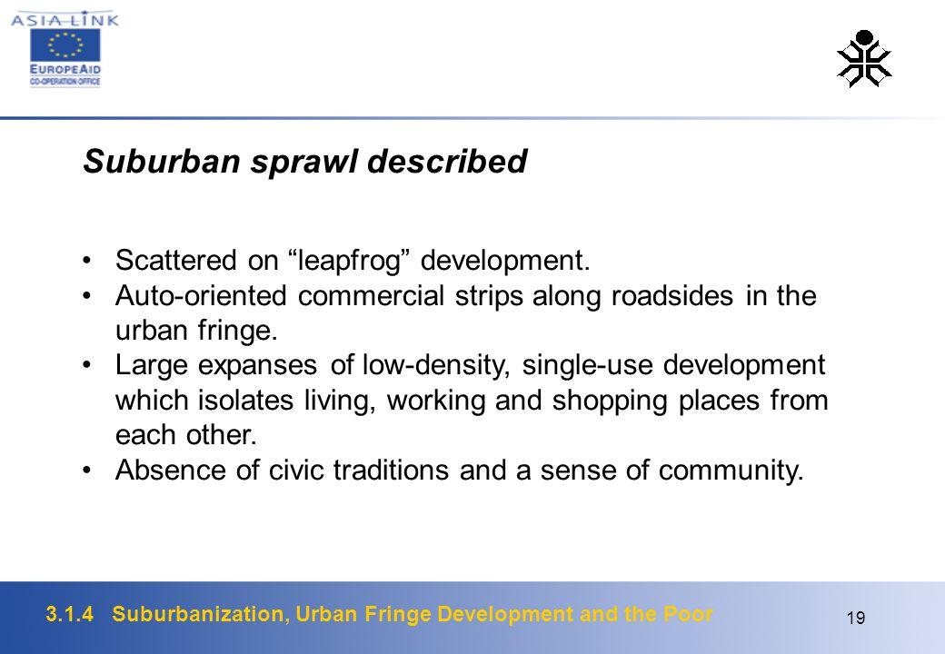3.1.4 Suburbanization, Urban Fringe Development and the Poor 19 Suburban sprawl described Scattered on leapfrog development.