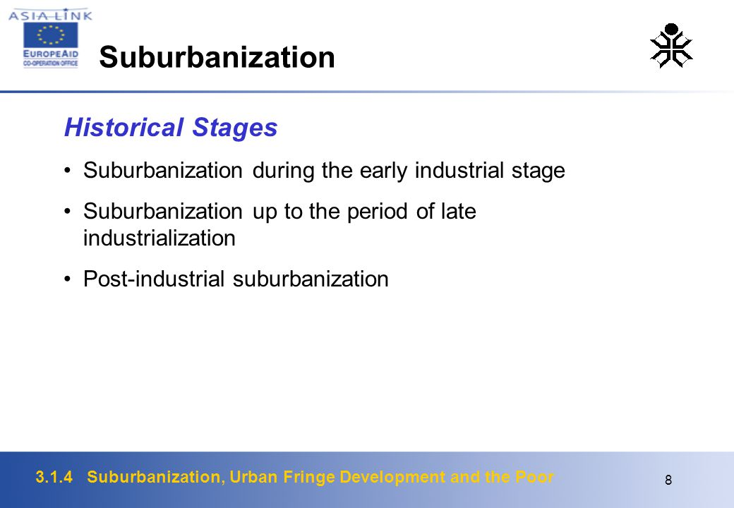 3.1.4 Suburbanization, Urban Fringe Development and the Poor 8 Historical Stages Suburbanization during the early industrial stage Suburbanization up to the period of late industrialization Post-industrial suburbanization Suburbanization