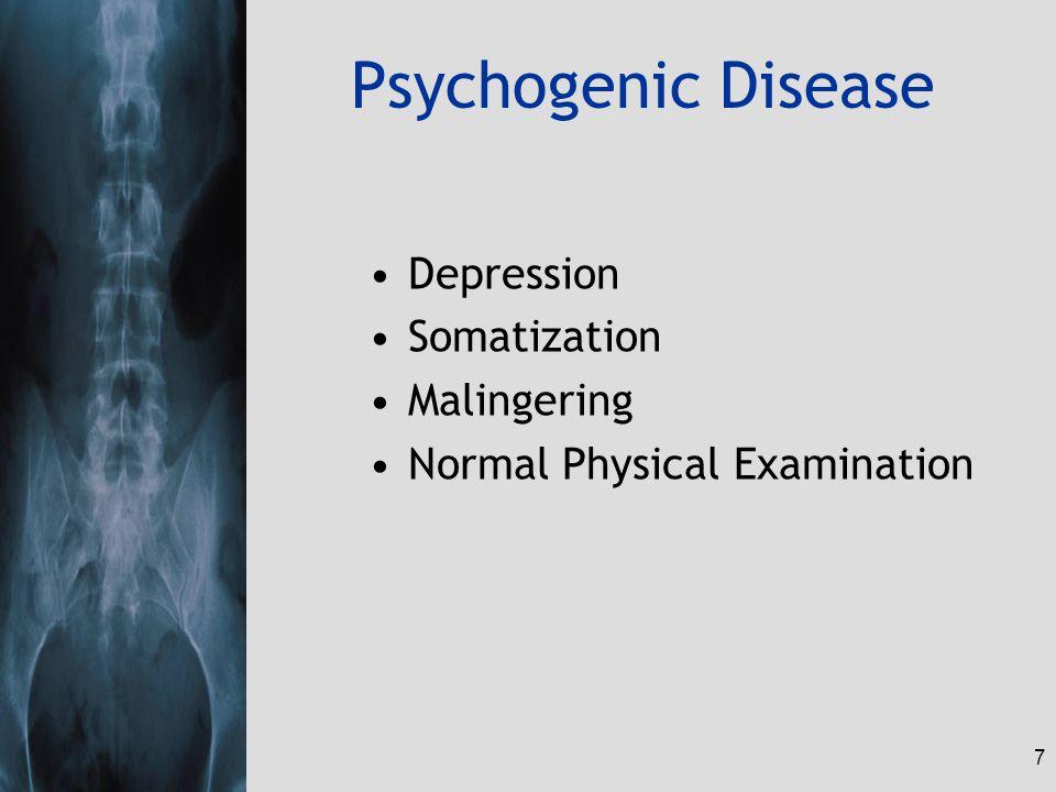 7 Psychogenic Disease Depression Somatization Malingering Normal Physical Examination