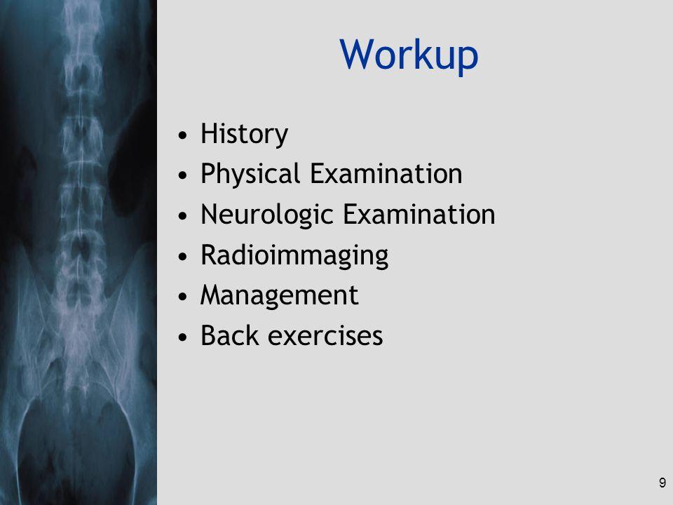 9 Workup History Physical Examination Neurologic Examination Radioimmaging Management Back exercises