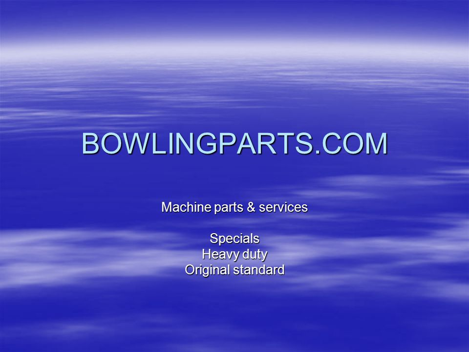 BOWLINGPARTS.COM Machine parts & services Specials Heavy duty Original standard
