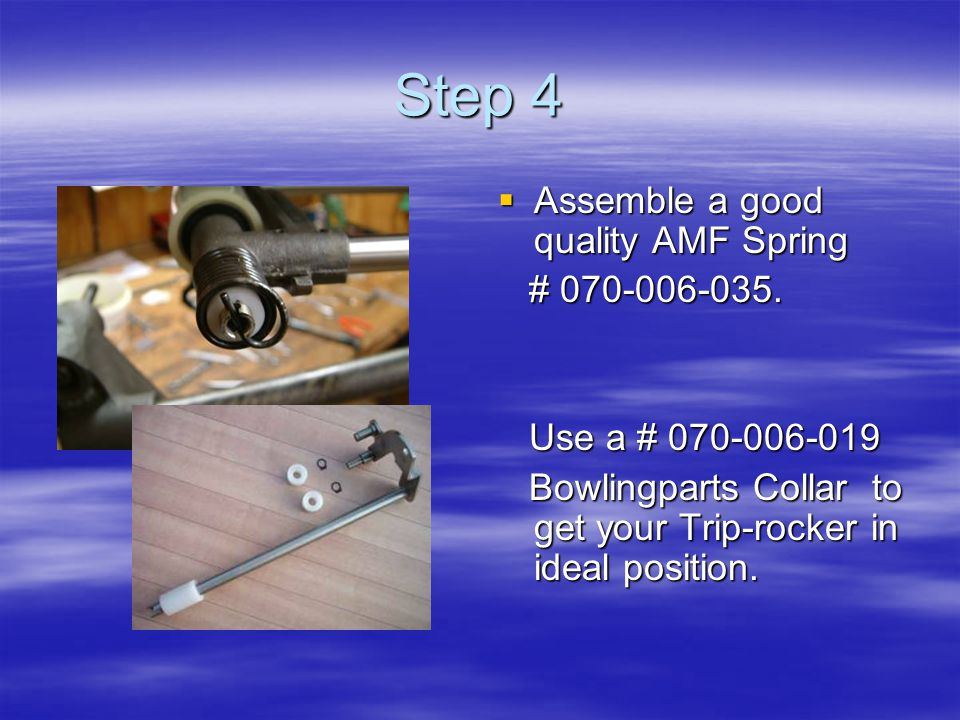 Step 4  Assemble a good quality AMF Spring # 070-006-035.